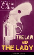 eBook: The Law and The Lady (Thriller Classic): Detective Story from the prolific English writer, best know