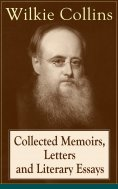 eBook: Collected Memoirs, Letters and Literary Essays of Wilkie Collins