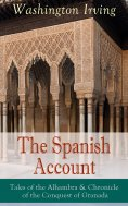 ebook: The Spanish Account: Tales of the Alhambra & Chronicle of the Conquest of Granada