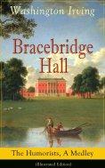 ebook: Bracebridge Hall: The Humorists, A Medley (Illustrated Edition)