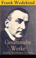 ebook: Gesammelte Werke: Dramen + Erzählungen + Gedichte