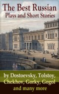 ebook: The Best Russian Plays and Short Stories by Dostoevsky, Tolstoy, Chekhov, Gorky, Gogol and many more