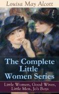 eBook: The Complete Little Women Series: Little Women, Good Wives, Little Men, Jo's Boys