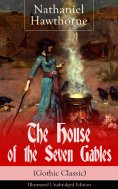 eBook: The House of the Seven Gables (Gothic Classic) - Illustrated Unabridged Edition: Historical Novel ab