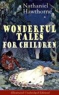eBook: Nathaniel Hawthorne's Wonderful Tales for Children (Illustrated Unabridged Edition)