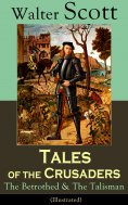 ebook: Tales of the Crusaders: The Betrothed & The Talisman (Illustrated)