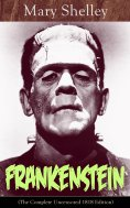 eBook: Frankenstein (The Complete Uncensored 1818 Edition)
