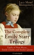 ebook: The Complete Emily Starr Trilogy: Emily of New Moon, Emily Climbs and Emily's Quest (Unabridged)