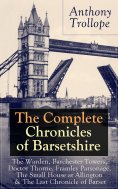 eBook: The Complete Chronicles of Barsetshire: The Warden, Barchester Towers, Doctor Thorne, Framley Parson