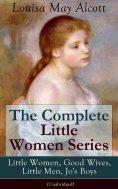 ebook: The Complete Little Women Series: Little Women, Good Wives, Little Men, Jo's Boys (Unabridged)