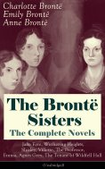 ebook: The Brontë Sisters - The Complete Novels: Jane Eyre, Wuthering Heights, Shirley, Villette, The Profe