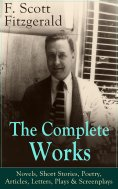 eBook: The Complete Works of F. Scott Fitzgerald: Novels, Short Stories, Poetry, Articles, Letters, Plays &