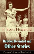 eBook: Babylon Revisited and Other Stories (Fitzgerald's Greatest Short Stories)