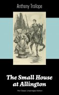 ebook: The Small House at Allington (The Classic Unabridged Edition)