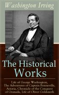 ebook: The Historical Works of Washington Irving: Life of George Washington, The Adventures of Captain Bonn