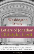 eBook: Letters of Jonathan Oldstyle, Gent. - Nine Humorous Essays on the Fashions of the Time and the New Y