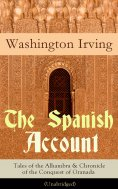 ebook: The Spanish Account: Tales of the Alhambra & Chronicle of the Conquest of Granada (Unabridged)