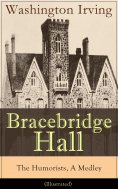 ebook: Bracebridge Hall - The Humorists, A Medley (Illustrated)