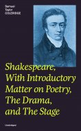 eBook: Shakespeare, With Introductory Matter on Poetry, The Drama, and The Stage (Unabridged)