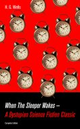 eBook: When The Sleeper Wakes - A Dystopian Science Fiction Classic (Complete Edition)