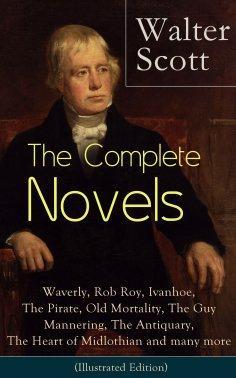 eBook: The Complete Novels of Sir Walter Scott: Waverly, Rob Roy, Ivanhoe, The Pirate, Old Mortality, The G