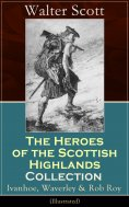 ebook: The Heroes of the Scottish Highlands Collection: Ivanhoe, Waverley & Rob Roy (Illustrated)