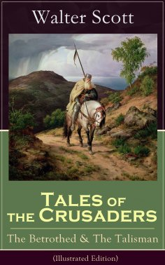 eBook: Tales of the Crusaders: The Betrothed & The Talisman (Illustrated Edition)