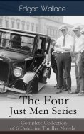 eBook: The Four Just Men Series: Complete Collection of 6 Detective Thriller Novels