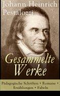 ebook: Gesammelte Werke: Pädagogische Schriften + Romane + Erzählungen + Fabeln