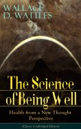 eBook: The Science of Being Well: Health from a New Thought Perspective (Classic Unabridged Edition)