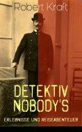 ebook: Detektiv Nobody's Erlebnisse und Reiseabenteuer