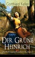 eBook: Der Grüne Heinrich (Autobiographischer Roman)