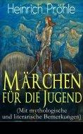 eBook: Märchen für die Jugend (Mit mythologische und literarische Bemerkungen)
