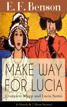 ebook: MAKE WAY FOR LUCIA - Complete Mapp and Lucia Series (6 Novels & 2 Short Stories)