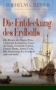 ebook: Die Entdeckung des Erdballs - Die Reisen des Marco Polo, Christoph Kolumbus, Vasco da Gama, Fernando