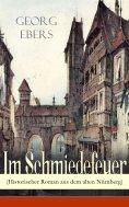 eBook: Im Schmiedefeuer (Historischer Roman aus dem alten Nürnberg)