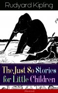 ebook: The Just So Stories for Little Children (Illustrated)