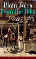 eBook: Plain Tales from the Hills: Rudyard Kipling Collection - 40+ Short Stories (The Tales of Life in Bri
