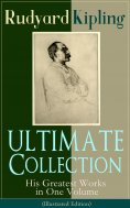 ebook: ULTIMATE Collection of Rudyard Kipling: His Greatest Works in One Volume (Illustrated Edition)