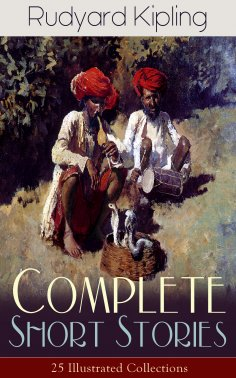 eBook: Complete Short Stories of Rudyard Kipling: 25 Illustrated Collections