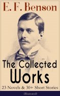 ebook: The Collected Works of E. F. Benson: 23 Novels & 30+ Short Stories (Illustrated): Dodo Trilogy, Quee