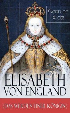 eBook: Elisabeth von England (Das Werden einer Königin)