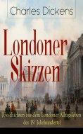 eBook: Londoner Skizzen (Geschichten aus dem Londoner Alltagsleben des 19. Jahrhunderts)