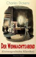 eBook: Der Weihnachtsabend (Geistergeschichte Klassiker) - Illustrierte Ausgabe
