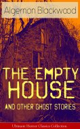 ebook: The Empty House and Other Ghost Stories - Ultimate Horror Classics Collection