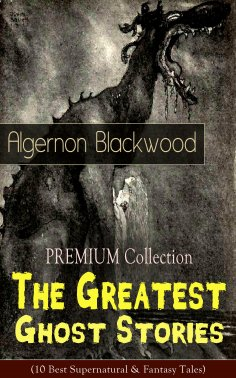 eBook: PREMIUM Collection - The Greatest Ghost Stories of Algernon Blackwood