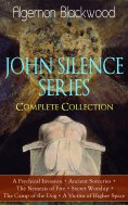 eBook: JOHN SILENCE SERIES - Complete Collection: A Psychical Invasion + Ancient Sorceries + The Nemesis of