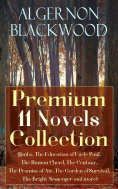 ebook: Algernon Blackwood: Premium 11 Novels Collection