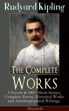 eBook: The Complete Works of Rudyard Kipling: 5 Novels & 440+ Short Stories, Complete Poetry, Historical Wo