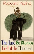 ebook: The Just So Stories for Little Children (Illustrated Edition)